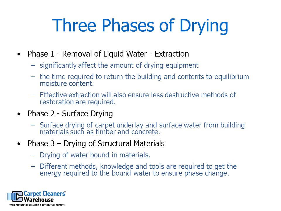 Phase 1 - Removal of Liquid Water - Extraction –significantly affect the amount of drying equipment –the time required to return the building and cont