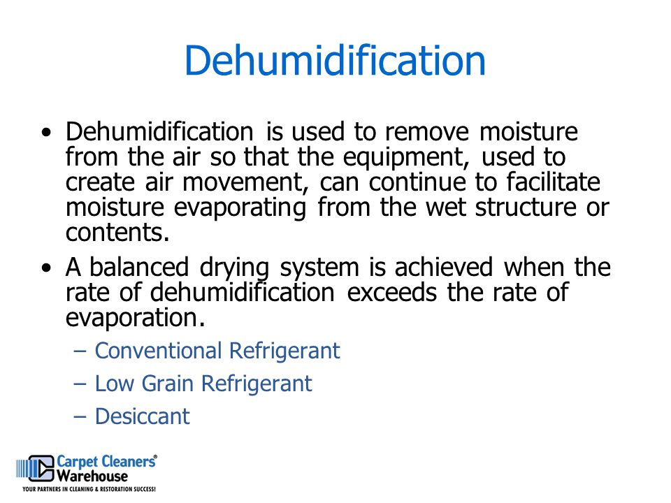 Dehumidification Dehumidification is used to remove moisture from the air so that the equipment, used to create air movement, can continue to facilita