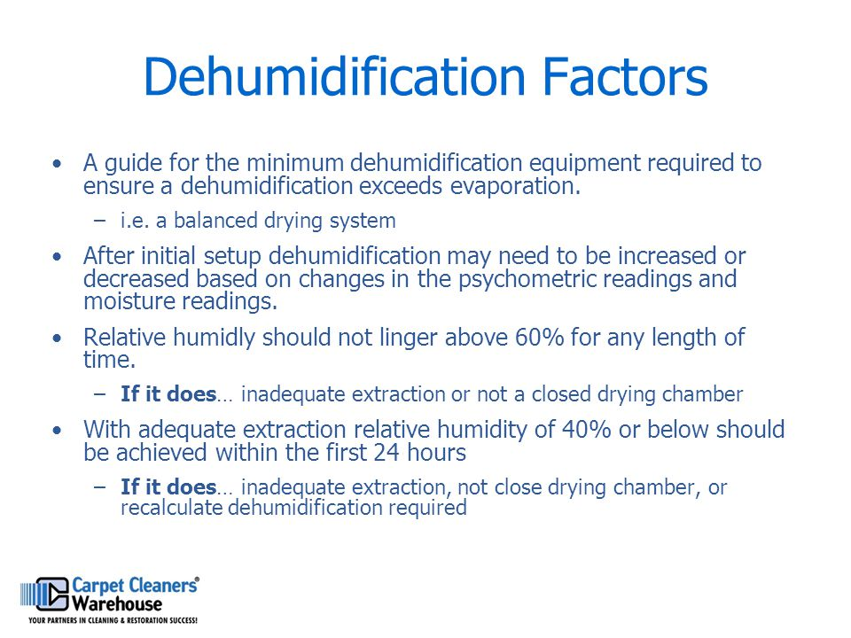 Dehumidification Factors A guide for the minimum dehumidification equipment required to ensure a dehumidification exceeds evaporation. –i.e. a balance