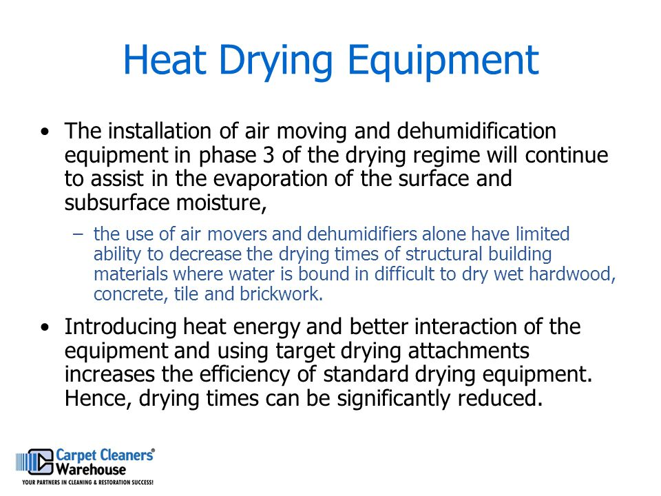 Heat Drying Equipment The installation of air moving and dehumidification equipment in phase 3 of the drying regime will continue to assist in the eva