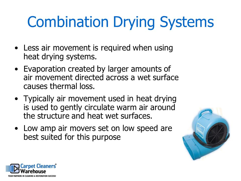 Combination Drying Systems Less air movement is required when using heat drying systems. Evaporation created by larger amounts of air movement directe
