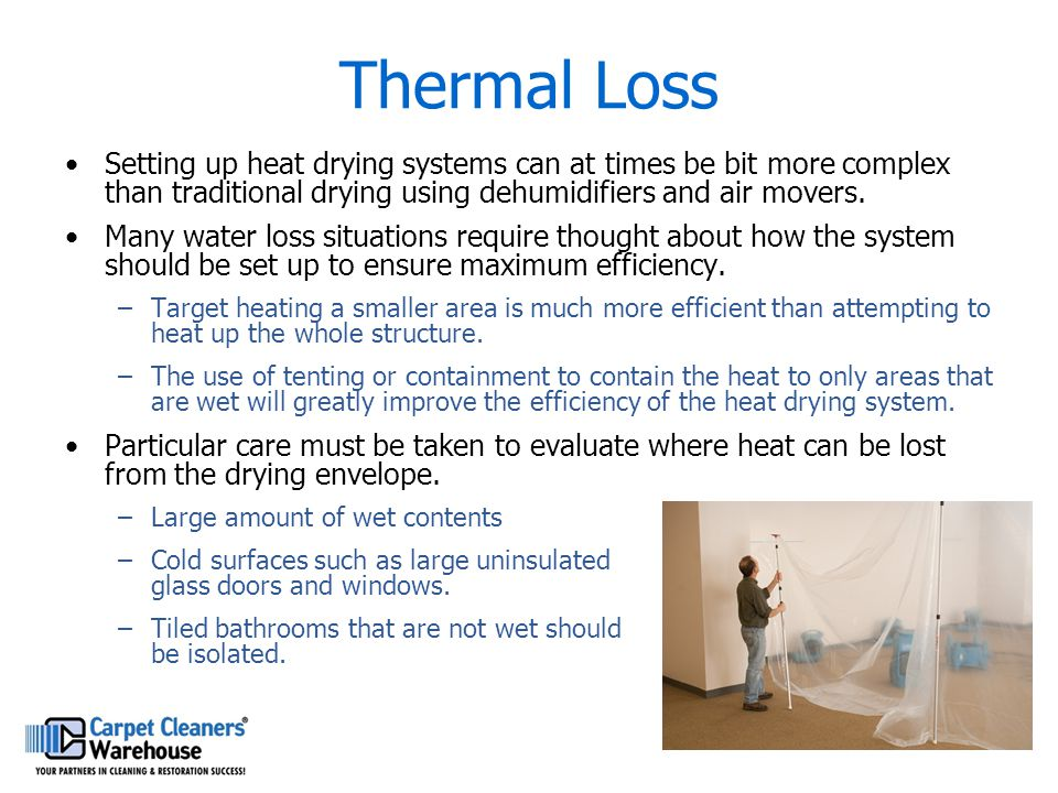Thermal Loss Setting up heat drying systems can at times be bit more complex than traditional drying using dehumidifiers and air movers. Many water lo