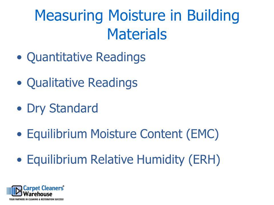 Measuring Moisture in Building Materials Quantitative Readings Qualitative Readings Dry Standard Equilibrium Moisture Content (EMC) Equilibrium Relati