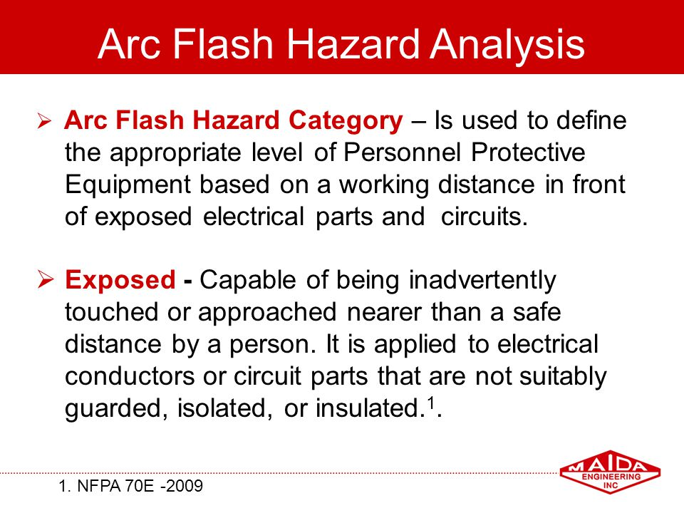 51 Arc Flash Hazard Analysis Arc Flash Hazard Category – Is used to define the appropriate level of Personnel Protective Equipment based on a working