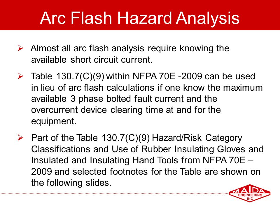 53 Arc Flash Hazard Analysis Almost all arc flash analysis require knowing the available short circuit current. Table 130.7(C)(9) within NFPA 70E -200
