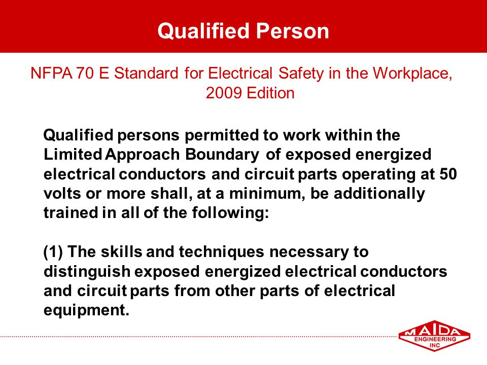 60 Qualified Person NFPA 70 E Standard for Electrical Safety in the Workplace, 2009 Edition Qualified persons permitted to work within the Limited App