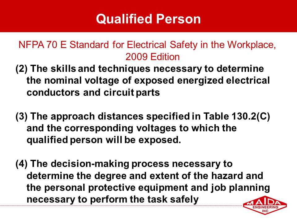 61 Qualified Person NFPA 70 E Standard for Electrical Safety in the Workplace, 2009 Edition (2) The skills and techniques necessary to determine the n