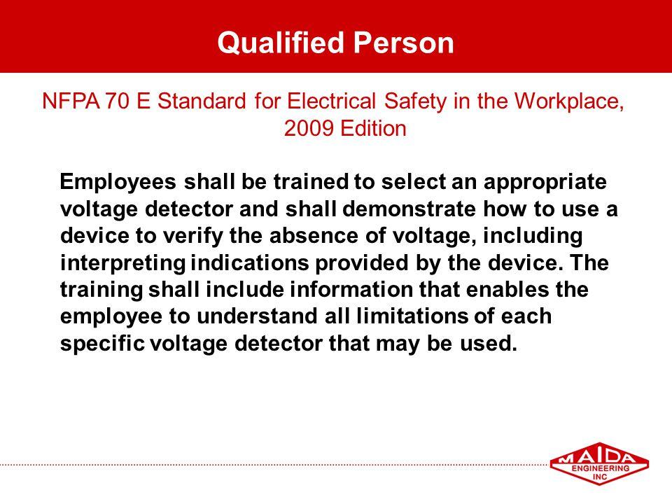 63 Qualified Person NFPA 70 E Standard for Electrical Safety in the Workplace, 2009 Edition Employees shall be trained to select an appropriate voltag