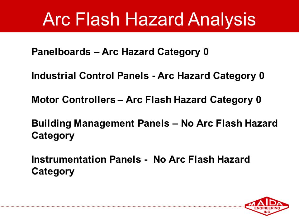76 Arc Flash Hazard Analysis Panelboards – Arc Hazard Category 0 Industrial Control Panels - Arc Hazard Category 0 Motor Controllers – Arc Flash Hazar