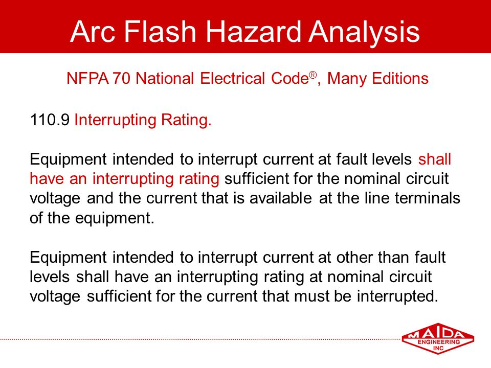 96 Arc Flash Hazard Analysis NFPA 70 National Electrical Code ®, Many Editions 110.9 Interrupting Rating. Equipment intended to interrupt current at f