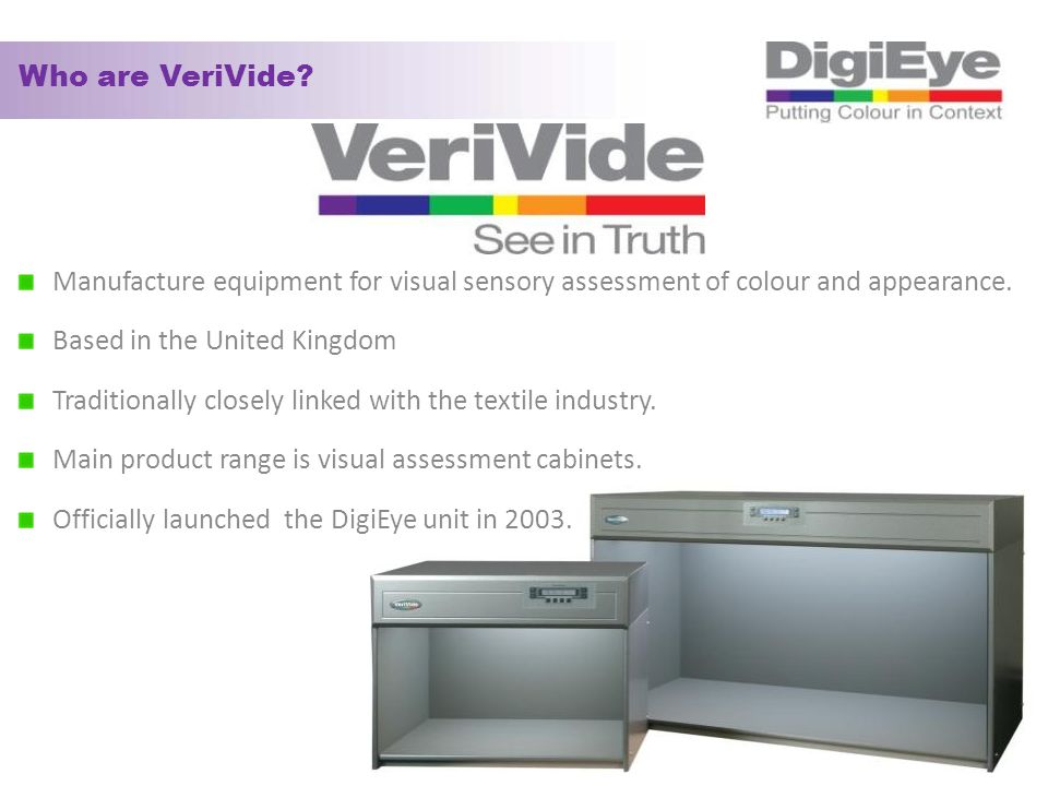 Who are VeriVide.Manufacture equipment for visual sensory assessment of colour and appearance.