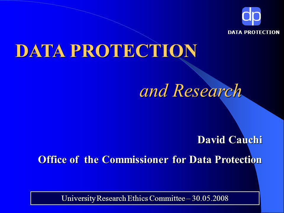 DATA PROTECTION and Research University Research Ethics Committee – 30.05.2008 David Cauchi David Cauchi Office of the Commissioner for Data Protection