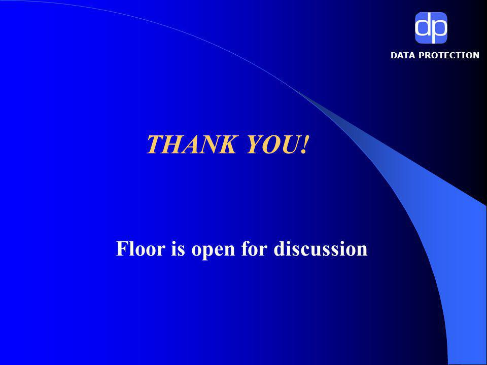 DATA PROTECTION THANK YOU! Floor is open for discussion
