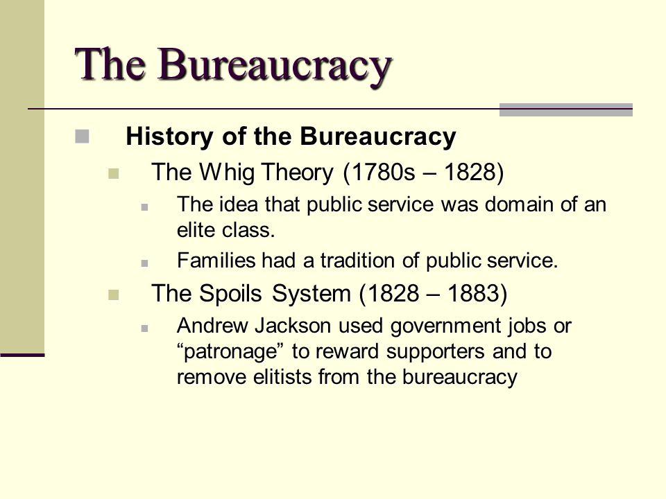 The Bureaucracy History of the Bureaucracy History of the Bureaucracy The Whig Theory (1780s – 1828) The Whig Theory (1780s – 1828) The idea that publ
