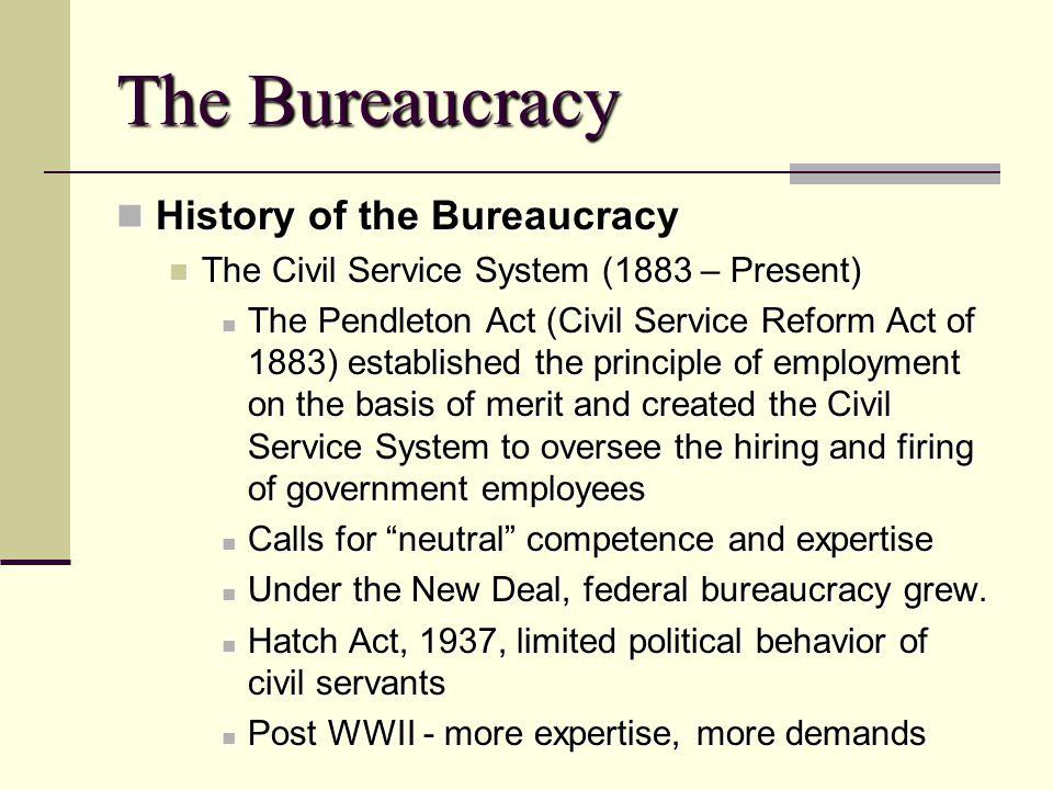 The Bureaucracy History of the Bureaucracy History of the Bureaucracy The Civil Service System (1883 – Present) The Civil Service System (1883 – Prese