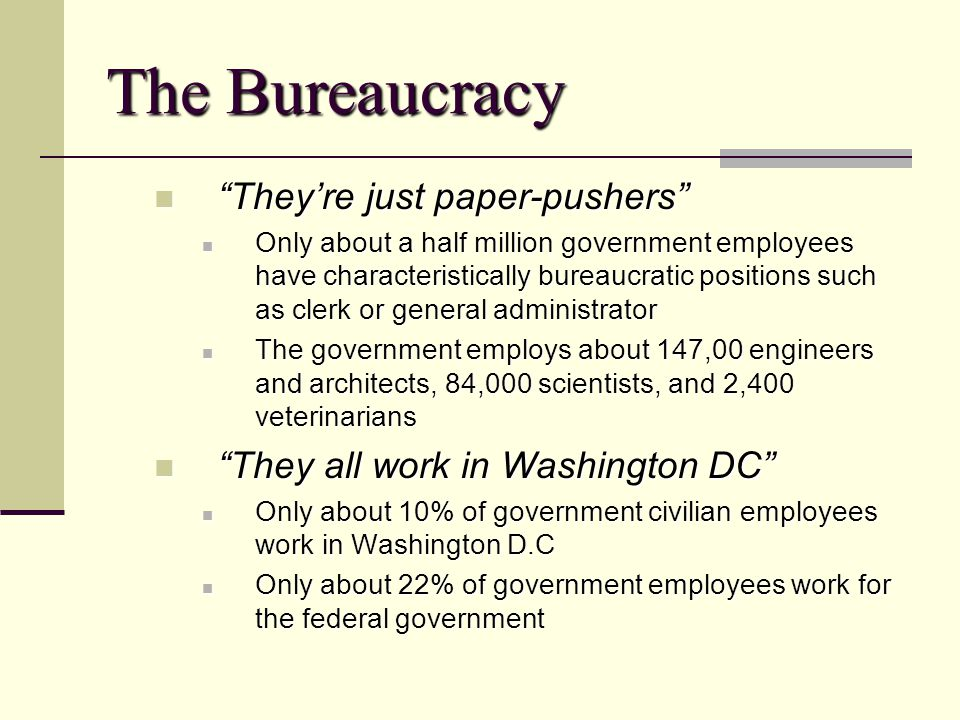 The Bureaucracy Theyre just paper-pushers Theyre just paper-pushers Only about a half million government employees have characteristically bureaucrati