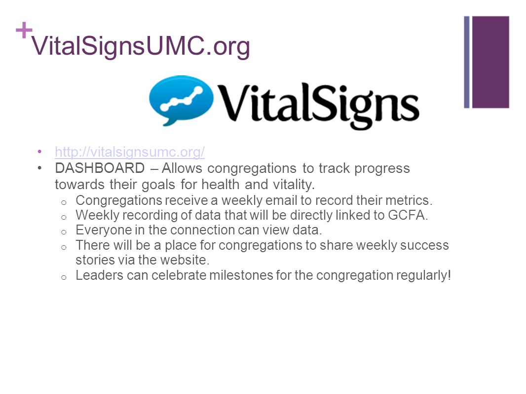 VitalSignsUMC.org http://vitalsignsumc.org/ DASHBOARD – Allows congregations to track progress towards their goals for health and vitality. o Congrega