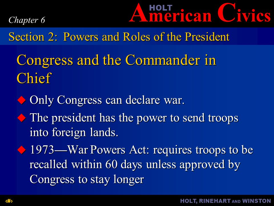 A merican C ivicsHOLT HOLT, RINEHART AND WINSTON9 Chapter 6 Congress and the Commander in Chief Only Congress can declare war. Only Congress can decla