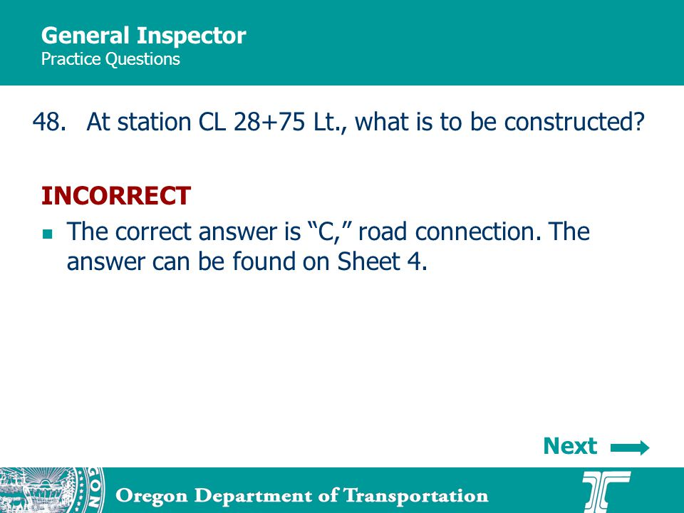 General Inspector Practice Questions 48.At station CL 28+75 Lt., what is to be constructed? INCORRECT The correct answer is C, road connection. The an