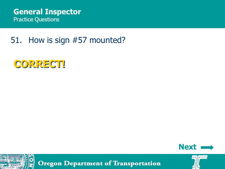 General Inspector Practice Questions 51.How is sign #57 mounted CORRECT! Next