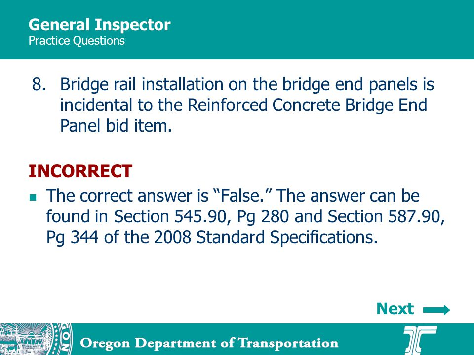 General Inspector Practice Questions 8.Bridge rail installation on the bridge end panels is incidental to the Reinforced Concrete Bridge End Panel bid