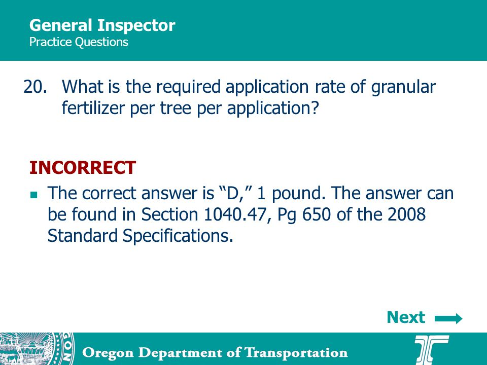 General Inspector Practice Questions 20.What is the required application rate of granular fertilizer per tree per application? INCORRECT The correct a