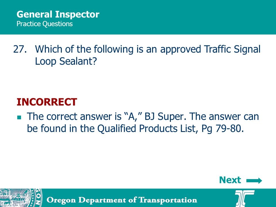 General Inspector Practice Questions 27.Which of the following is an approved Traffic Signal Loop Sealant? INCORRECT The correct answer is A, BJ Super