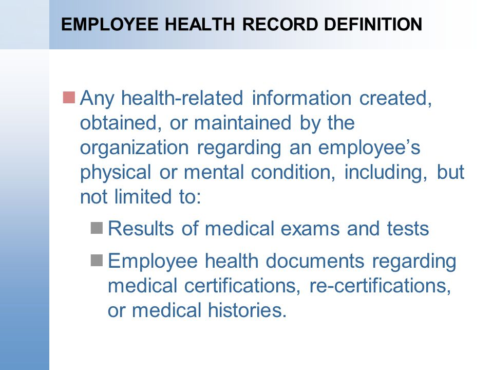EMPLOYEE HEALTH RECORD DEFINITION Any health-related information created, obtained, or maintained by the organization regarding an employees physical