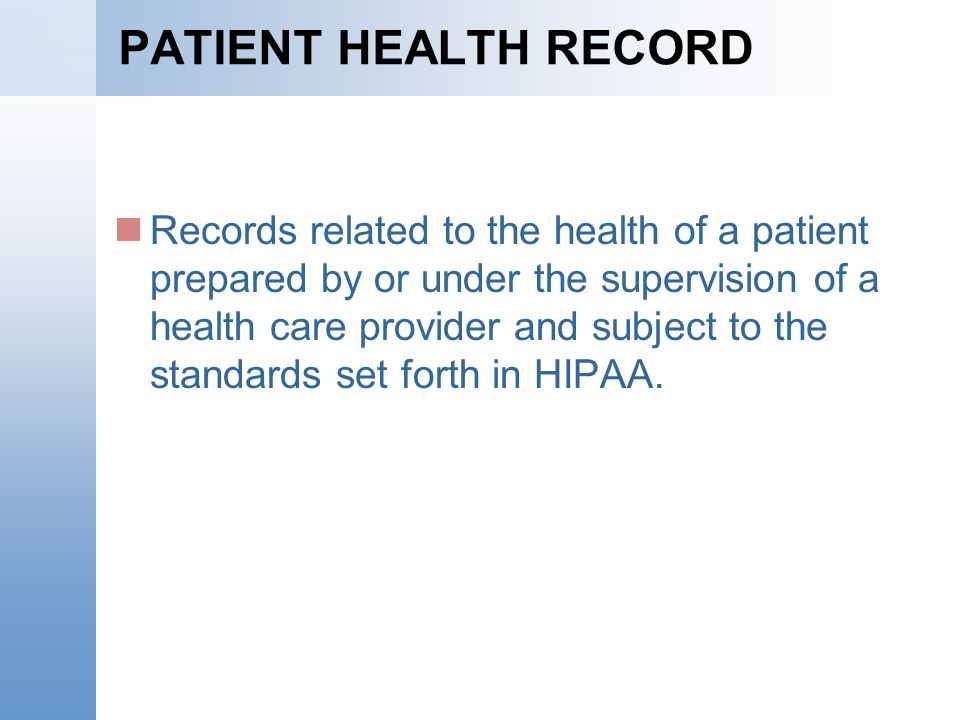 PATIENT HEALTH RECORD Records related to the health of a patient prepared by or under the supervision of a health care provider and subject to the sta