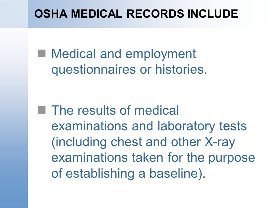 OSHA MEDICAL RECORDS INCLUDE Medical and employment questionnaires or histories. The results of medical examinations and laboratory tests (including c