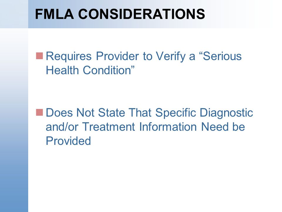 FMLA CONSIDERATIONS Requires Provider to Verify a Serious Health Condition Does Not State That Specific Diagnostic and/or Treatment Information Need b