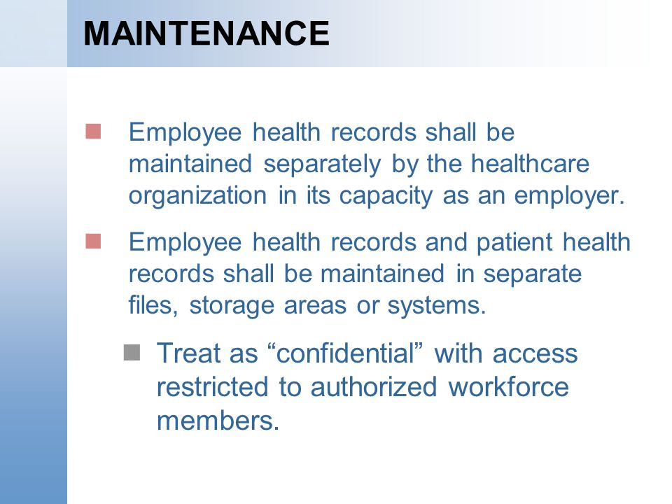 MAINTENANCE Employee health records shall be maintained separately by the healthcare organization in its capacity as an employer.