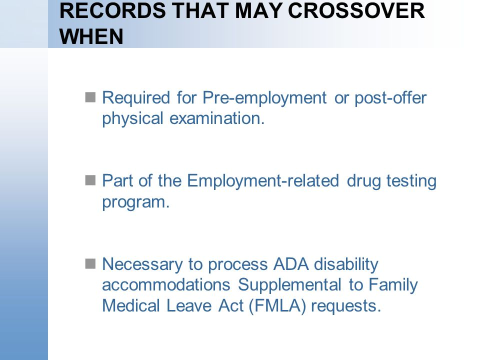 RECORDS THAT MAY CROSSOVER WHEN Required for Pre-employment or post-offer physical examination. Part of the Employment-related drug testing program. N