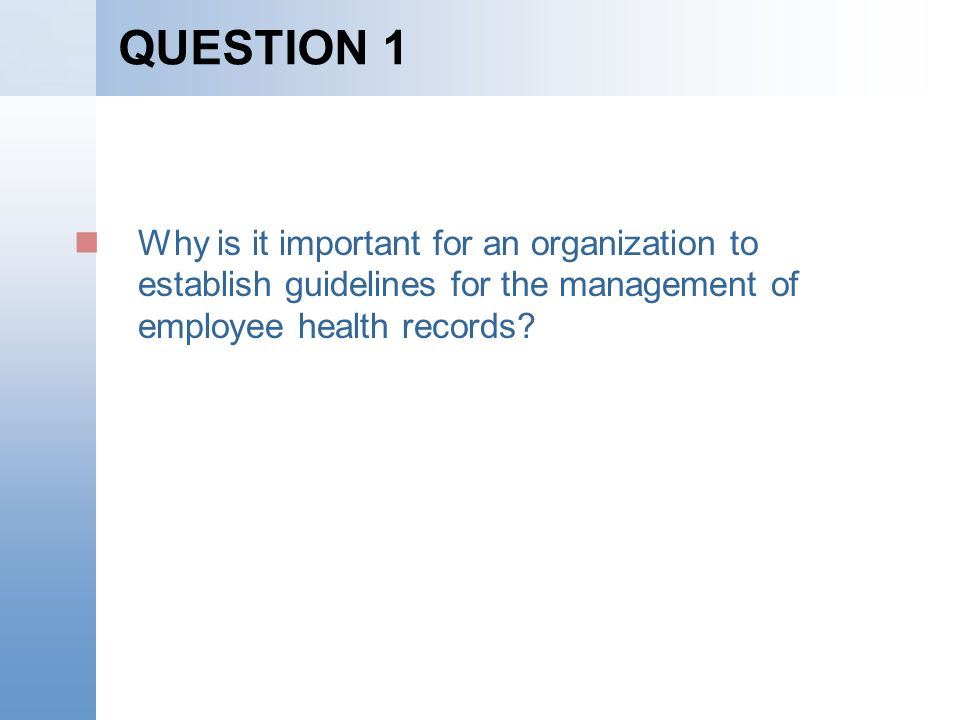 QUESTION 1 Why is it important for an organization to establish guidelines for the management of employee health records