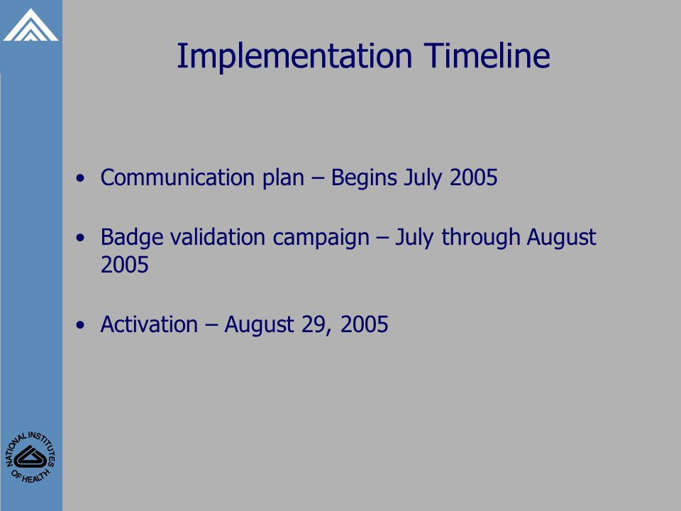 Implementation Timeline Communication plan – Begins July 2005 Badge validation campaign – July through August 2005 Activation – August 29, 2005