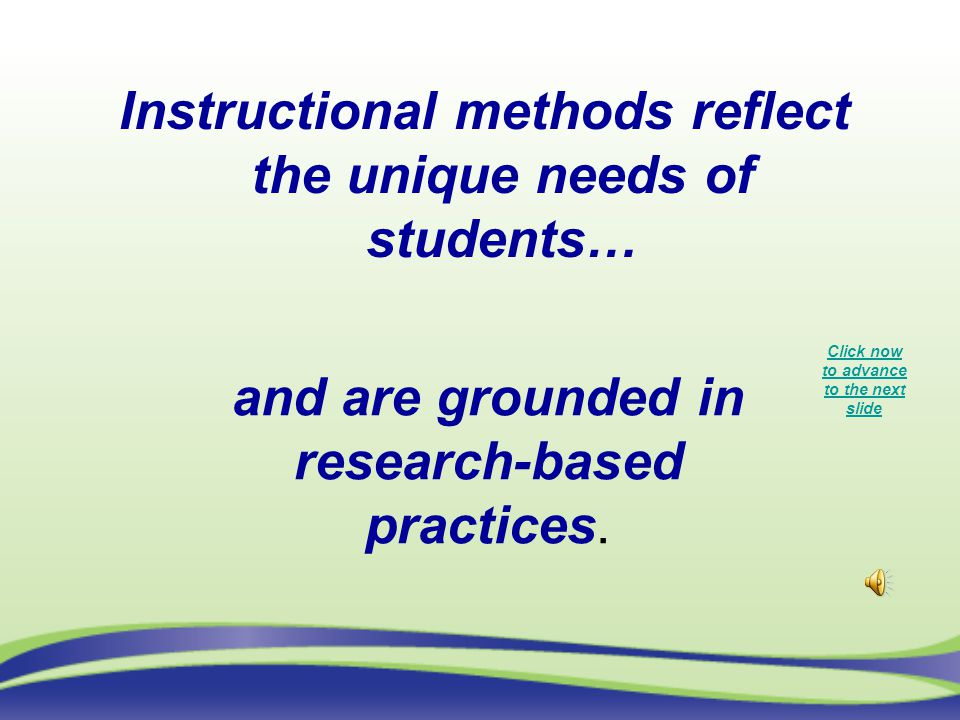Instructional methods reflect the unique needs of students… and are grounded in research-based practices.
