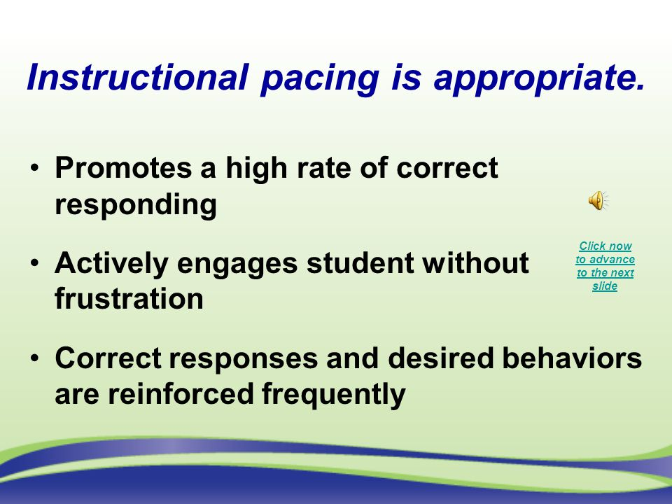 Instructional pacing is appropriate.