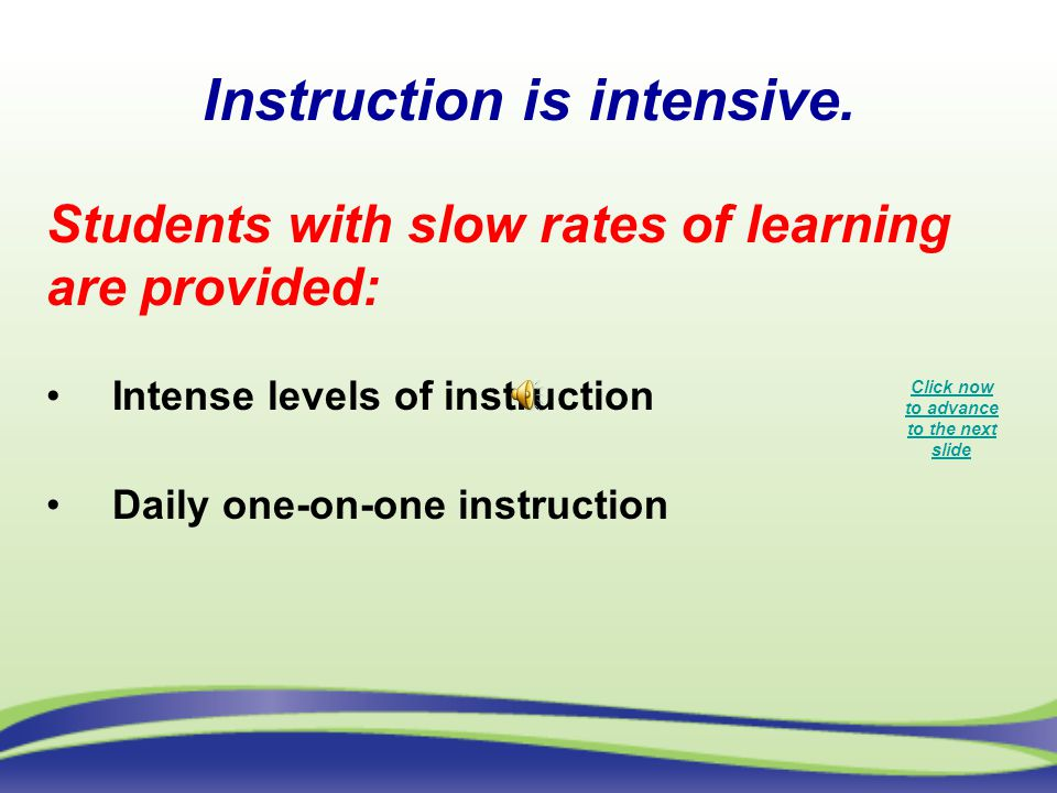 Instruction is intensive.