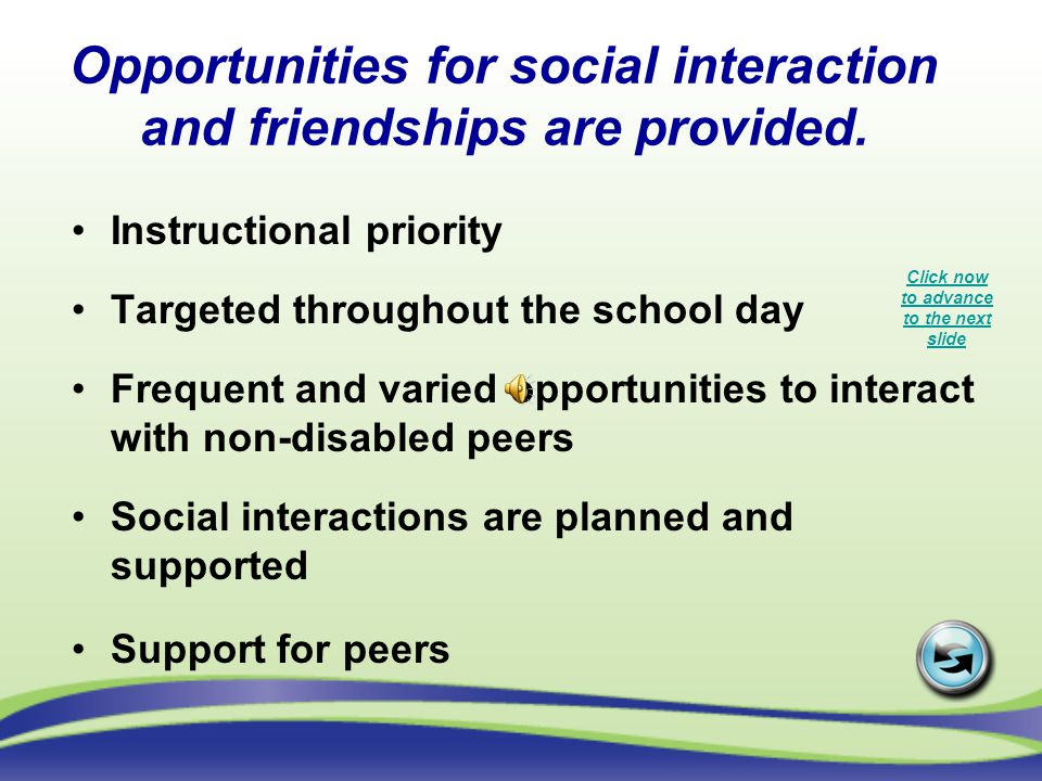 Opportunities for social interaction and friendships are provided.