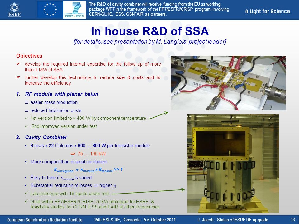 In house R&D of SSA [for details, see presentation by M. Langlois, project leader] Objectives develop the required internal expertise for the follow u