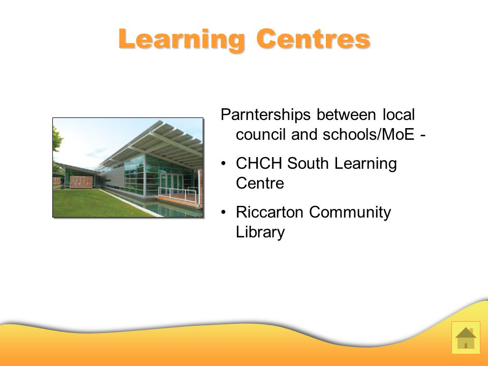 Learning Centres Parnterships between local council and schools/MoE - CHCH South Learning Centre Riccarton Community Library