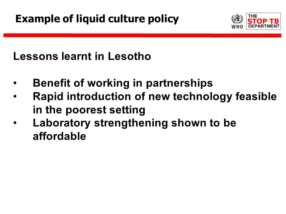 Lessons learnt in Lesotho Benefit of working in partnerships Rapid introduction of new technology feasible in the poorest setting Laboratory strengthe