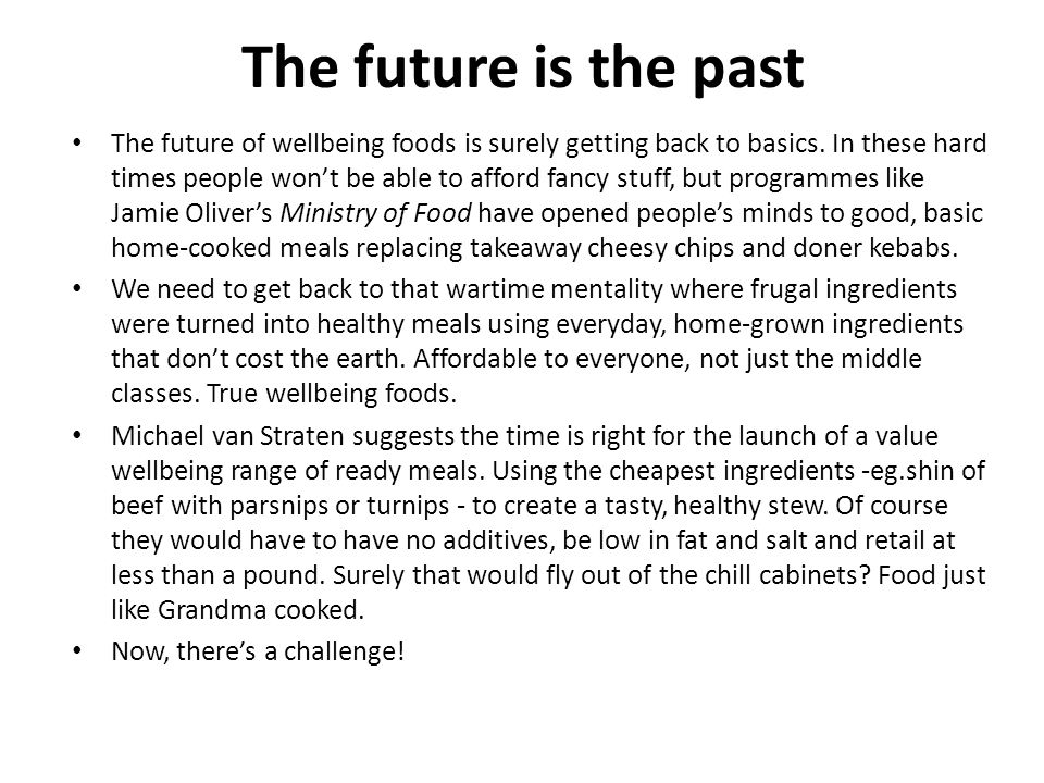 The future is the past The future of wellbeing foods is surely getting back to basics.