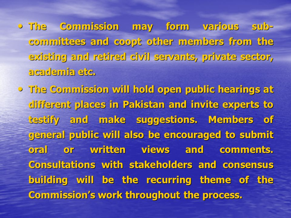 The Commission may form various sub- committees and coopt other members from the existing and retired civil servants, private sector, academia etc.