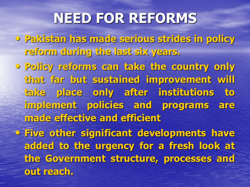 NEED FOR REFORMS Pakistan has made serious strides in policy reform during the last six years. Pakistan has made serious strides in policy reform duri