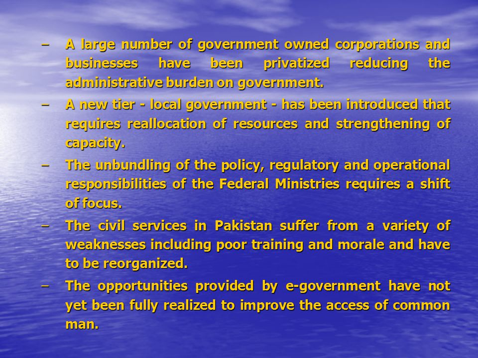 –A large number of government owned corporations and businesses have been privatized reducing the administrative burden on government.