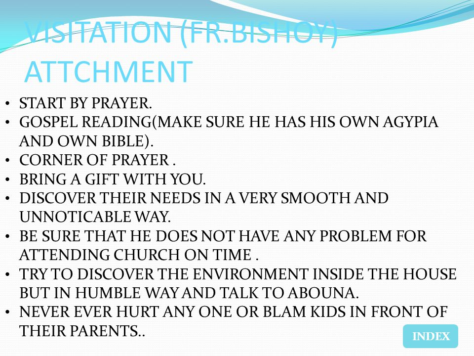 VISITATION (FR.BISHOY) ATTCHMENT START BY PRAYER. GOSPEL READING(MAKE SURE HE HAS HIS OWN AGYPIA AND OWN BIBLE). CORNER OF PRAYER. BRING A GIFT WITH Y