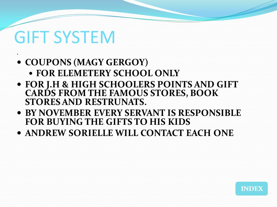GIFT SYSTEM. COUPONS (MAGY GERGOY) FOR ELEMETERY SCHOOL ONLY FOR J.H & HIGH SCHOOLERS POINTS AND GIFT CARDS FROM THE FAMOUS STORES, BOOK STORES AND RE