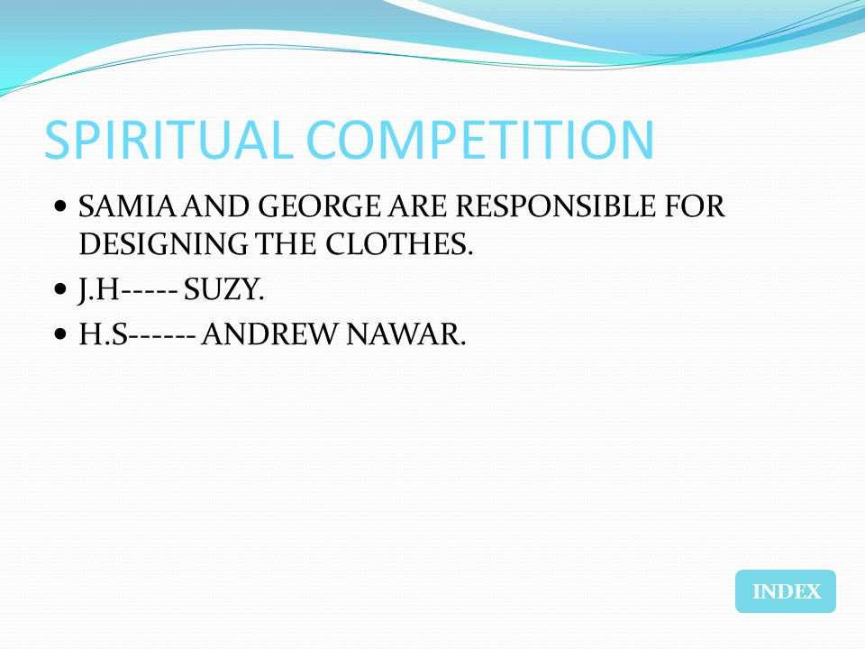 SPIRITUAL COMPETITION SAMIA AND GEORGE ARE RESPONSIBLE FOR DESIGNING THE CLOTHES.