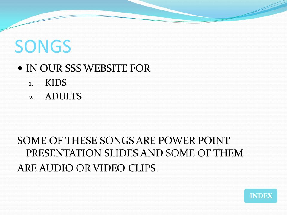 SONGS IN OUR SSS WEBSITE FOR 1. KIDS 2.
